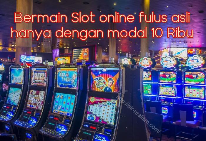 Bermain Slot online fulus asli hanya dengan modal 10 Ribu