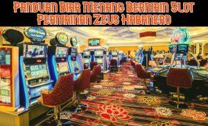 Panduan Biar Menang Bermain Slot Permainan Zeus Habanero